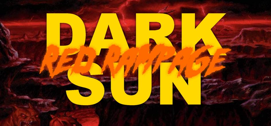 Dark Sun - Red Rampage